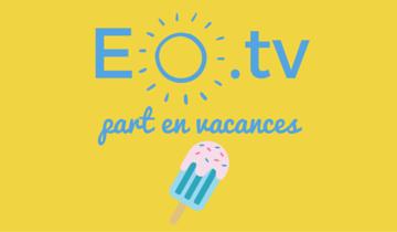 EO.tv part en vacances : Best-of de l'année