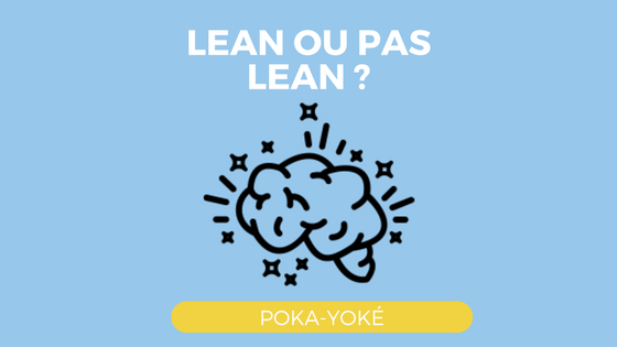 Lean ou pas Lean : Créer un système anti-erreur